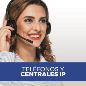 Teléfonos y Centrales IP